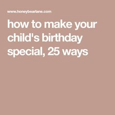 how to make your child's birthday special, 25 ways