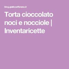 Torta cioccolato noci e nocciole   Inventaricette