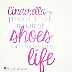 One of my favorite quotes ❤  and proof that a pair of shoes can change your life