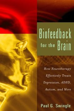 Biofeedback For The Brain: How Neurotherapy Effectively Treats Depression, ADHD, Autism, and More  Chicago conference