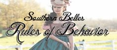 There are certain rules in the South. I don't mean the rules that all tea is required to be so sweet it makes your cheeks pucker. I mean the Southern Belles rules of behavior that every belle knows…