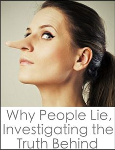 Why People Lie, Investigating the Truth Behind Deception