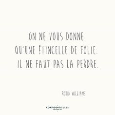gaius and robin Amazing Quotes, Best Quotes, Love Quotes, Funny Quotes, Inspirational Quotes, Robin Williams, French Phrases, French Quotes, More Than Words