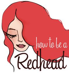 Website - How To Be A Redhead http://www.facebook.com/howtobearedhead