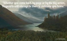 And finally, because... Whether you come back by page or by the big screen, Hogwarts will always be there to welcome you home. <3