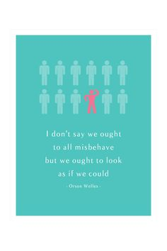 I don't say we OUGHT to all misbehave but we ought to look as if we COULD!