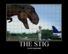 """Top Gear: 1 pinner said: """"some say the stig stared down at a T Rex and lived. Oh wait, he did."""""""