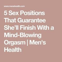 5 Sex Positions That Guarantee She'll Finish With a Mind-Blowing Orgasm   Men's Health