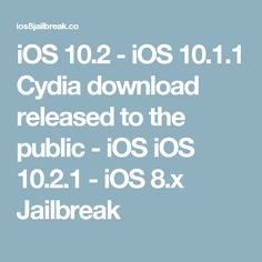 iOS 10.2 - iOS 10.1.1 Cydia download released to the public - iOS iOS 10.2.1 - iOS 8.x Jailbreak