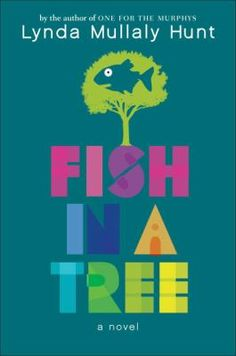 """<2015 Pin> Fish in a Tree by Lynda Mullaly Hunt. SUMMARY:  """"Ally's greatest fear is that everyone will find out she is as dumb as they think she is because she still doesn't know how to read""""-- Provided by publisher."""