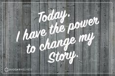 Today and every day you decide what your story is and how it plays out by the choices you make.