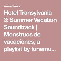 Hotel Transylvania 3: Summer Vacation Soundtrack | Monstruos de vacaciones, a playlist by tunemunk on Spotify
