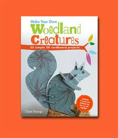 Make Your Own Woodland Creatures, by Clare Youngs. Cute and clever slotted cardboard critters. Book review here: http://thepapercraftpost.blogspot.co.uk/2013/11/book-review-make-your-own-woodland.html