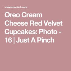 Oreo Cream Cheese Red Velvet Cupcakes: Photo - 16 | Just A Pinch
