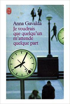 Amazon.fr - Je voudrais que quelqu'un m'attende quelque part / 2003 / Gavalda, Anna - Anna Gavalda - Livres