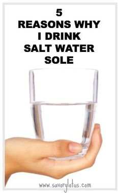 5 Reasons Why I Drink Salt Water Sole-savorylotus.com
