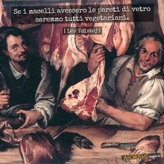 Lev Tolstoj • Se i macelli avessero le pareti di vetro saremmo tutti vegetariani.