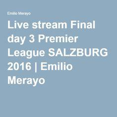 Live stream Final day 3 Premier League SALZBURG 2016   Emilio Merayo