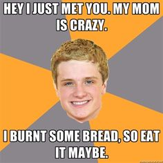 Hey I just met you. My mom is crazy. I burnt some bread, so eat it maybe.