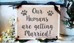Dog wedding,dog ring bearer,Our Humans are getting married sign,My Humans