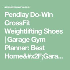 Pendlay Do-Win CrossFit Weightlifting Shoes | Garage Gym Planner: Best Home/Garage Gym Ideas For 2017