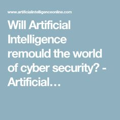 Will Artificial Intelligence remould the world of cyber security? - Artificial…