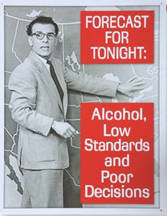 FORECAST FOR TONIGHT: ALCOHOL, LOW STANDARDS AND POOR DECISIONS METAL SIGN