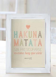 Hakuna matata. Sin preocuparse es como hay que vivir.  [Cuadros con frases]