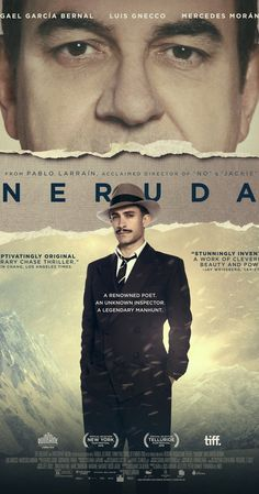 Directed by Pablo Larraín. With Gael García Bernal, Luis Gnecco, Mercedes Morán, Alfredo Castro. An inspector hunts down Nobel Prize-winning Chilean poet, Pablo Neruda, who becomes a fugitive in his home country in the late 1940s for joining the Communist Party.