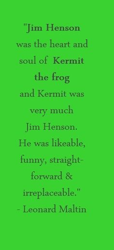 "Leonard Maltin said, ""Jim Henson was the heart and soul of Kermit the Frog and Kermit was very much Jim Henson. He was likeable, funny, straightforward and irreplaceable."" We agree. #jimhenson #themuppets"