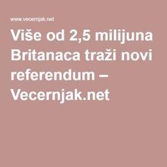 Više od 2,5 milijuna Britanaca traži novi referendum – Vecernjak.net