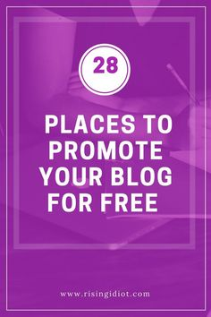 Promote your blog on these 28 places to drive traffic.  www.risingidiot.com