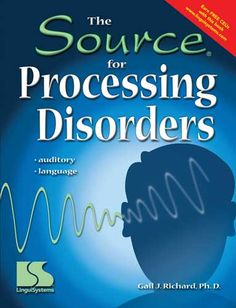 The Source for Processing Disorders by Gail J. Richard, Ph.D. Published by Linguisystems. Great resource for auditory processing and language processing deficits.