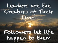 How Leaders Are The Creators of Their Lives | Leadership Quotes