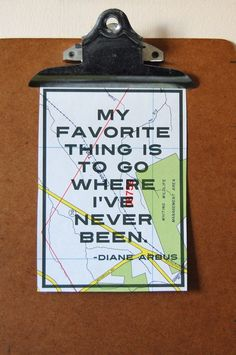 "Wanderlust Art Print - Diane Arbus Travel Quote on Upcycled Map - ""My favorite thing is to go where I've never been. Oh The Places You'll Go, Places To Travel, Travel Stuff, Travel Destinations, Travel Tourism, Image Citation, Favorite Quotes, My Favorite Things, I Want To Travel"