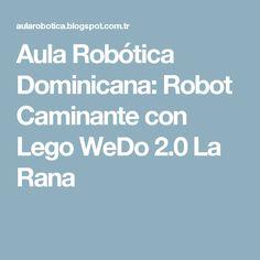 Aula Robótica Dominicana: Robot Caminante con Lego WeDo 2.0 La Rana
