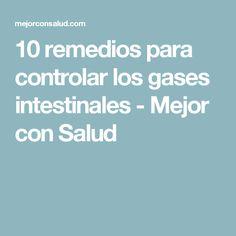 10 remedios para controlar los gases intestinales - Mejor con Salud