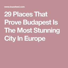 29 Places That Prove Budapest Is The Most Stunning City In Europe