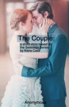 The Couple- short novel based of the Selection Series (on Wattpad) http://w.tt/1UrpR0k #shortstory #Short Story #amreading #books #wattpad