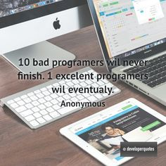 10 bad programers wil never finish. 1 excelent programers wil eventualy. (Anonymous) #quotes #developer #developing #software #developerquotes #softwarequotes #technology #fb #coder #coders #programmer #programming #tech #programmer #programmerslife #programminglife #coding #codinglife #webdevelopment #webdeveloper #development #nerd #geek #opensource #computer