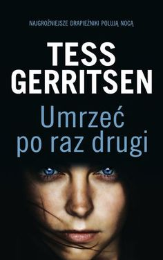 """Tess Gerritsen, """"Umrzeć po raz drugi"""", przeł. Jerzy Żebrowski, Albatros, Warszawa 2015. 413 stron"""