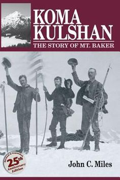 Koma Kulshan: The Story of Mt Baker by John C. Miles