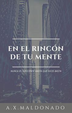 En el rincón de tu mente - A.X.Maldonado https://web.sweek.com/#/profile/36605/74088