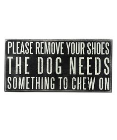 Primitives by Kathy Dog Needs Something to Chew Box Sign | zulily