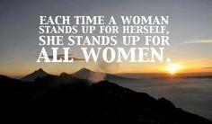Each time a woman stands up for herself ....