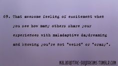Please feel free to submit your submissions about Maladaptive Daydreaming in the ask box, making sure no similar posts have already been posted, and I will be sure to post it as soon as I can. Thank you for your submissions. Maladaptive Daydreaming Disorder, Daydreaming Quotes, How I Feel, How Are You Feeling, Mental Disorders, Social Anxiety, I Can Relate, Introvert, Writing Prompts