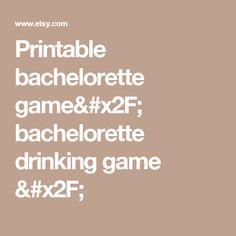 Printable bachelorette game/ bachelorette drinking game /