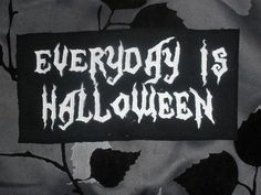 Everyday Is Halloween Pictures, Photos, and Images for Facebook, Tumblr, Pinterest, and Twitter