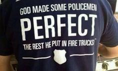 Those who can't be policemen become firemen