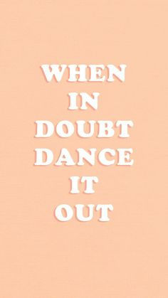 When in doubt, dance it out - lauren hsei - Motivation The Words, Cool Words, Quotes To Live By, Me Quotes, Motivational Quotes, Inspirational Quotes, Phone Quotes, Inspirational Wallpapers, Doubt Quotes